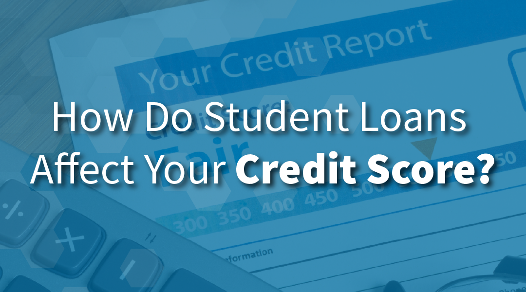 Student Loans Affect Your Credit Score