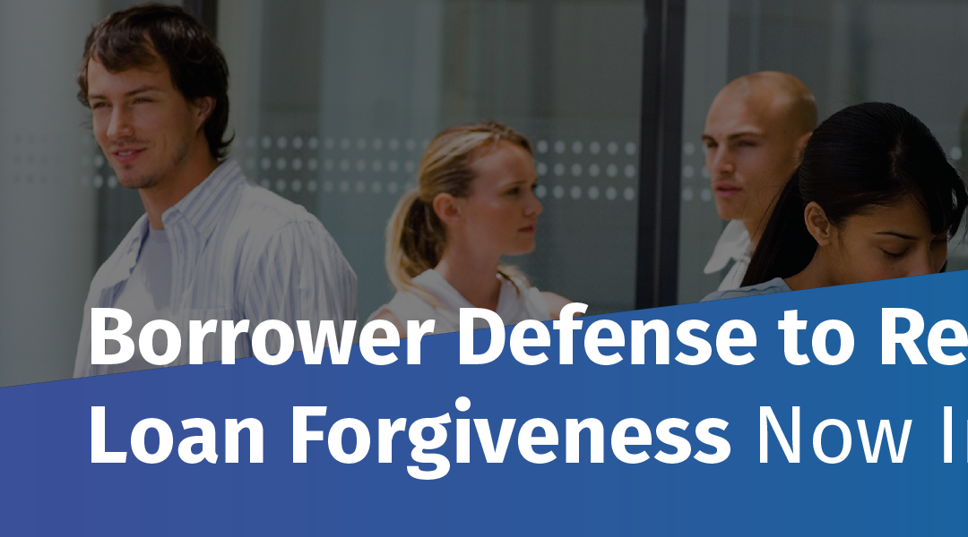 """""""Borrower Defense to Repayment Loan Forgiveness Now in Effect"""""""
